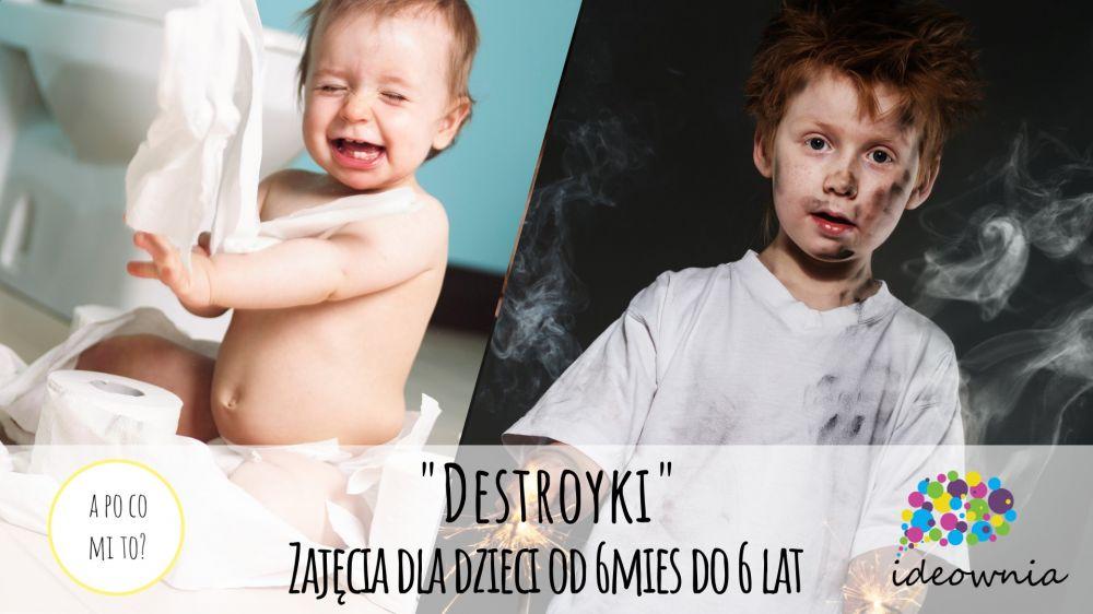 """""""Destroyki"""" warsztaty dla dzieci od 6mc do 6 lat"""