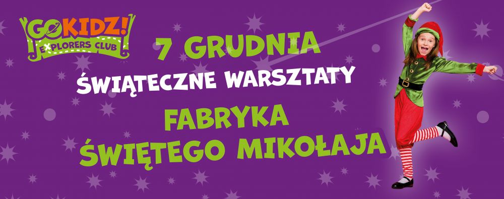 Fabryka Świętego Mikołaja- warsztaty świąteczne w GOkidz!