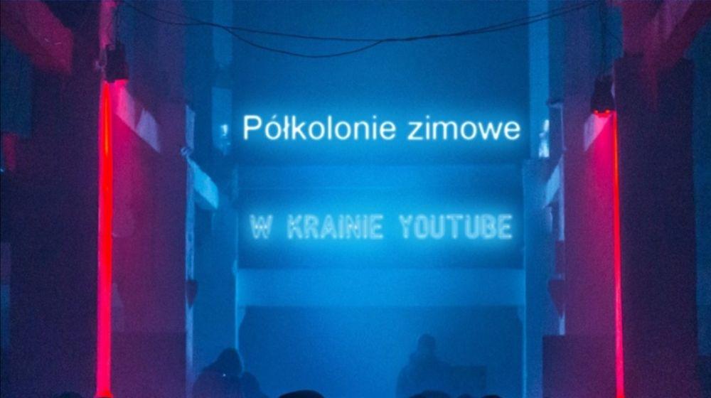"""Zimowe Półkolonie Artystyczne - """"W krainie YouTube"""""""